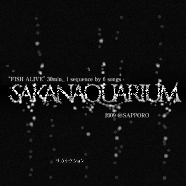 """""""FISH ALIVE"""" 30min. 1 sequence by 6 songs SAKANAQUARIUM 2009 @ SAPPORO"""